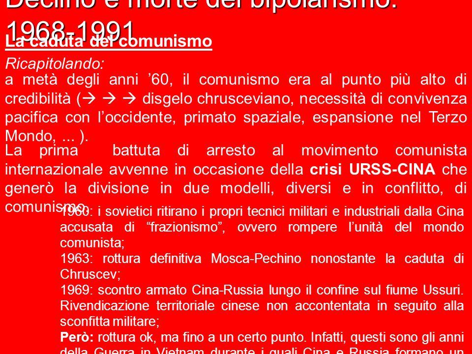 Declino e morte del bipolarismo: 1968-1991 La caduta del comunismo Ricapitolando: a metà degli anni 60, il comunismo era al punto più alto di credibil