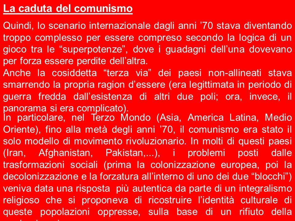 La caduta del comunismo Quindi, lo scenario internazionale dagli anni 70 stava diventando troppo complesso per essere compreso secondo la logica di un