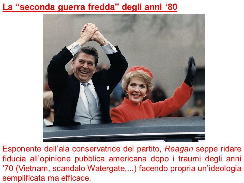 La seconda guerra fredda degli anni 80 Esponente dellala conservatrice del partito, Reagan seppe ridare fiducia allopinione pubblica americana dopo i