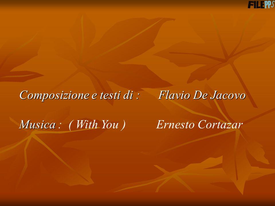Composizione e testi di : Flavio De Jacovo Musica Musica : ( With You ) Ernesto Cortazar