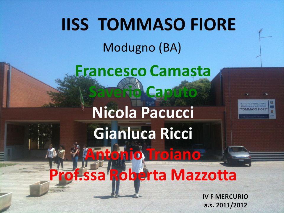 Francesco Camasta Saverio Caputo Nicola Pacucci Gianluca Ricci Antonio Troiano Prof.ssa Roberta Mazzotta IISS TOMMASO FIORE IV F MERCURIO a.s. 2011/20