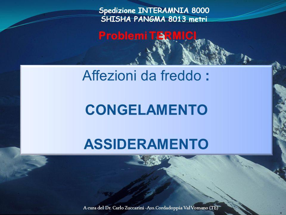 A cura del Dr. Carlo Zuccarini -Ass.Cordadoppia Val Vomano (TE) Spedizione INTERAMNIA 8000 SHISHA PANGMA 8013 metri Problemi TERMICI Affezioni da fred