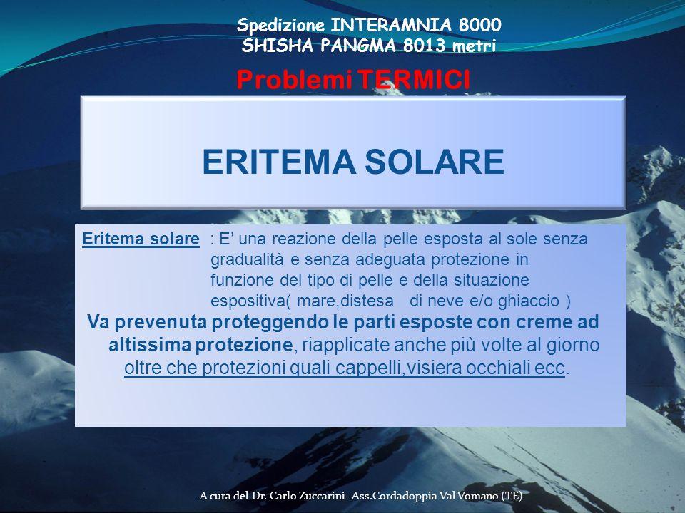 A cura del Dr. Carlo Zuccarini -Ass.Cordadoppia Val Vomano (TE) Spedizione INTERAMNIA 8000 SHISHA PANGMA 8013 metri Problemi TERMICI ERITEMA SOLARE Er