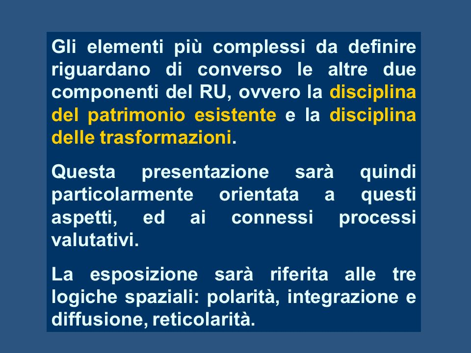 Gli elementi più complessi da definire riguardano di converso le altre due componenti del RU, ovvero la disciplina del patrimonio esistente e la disci