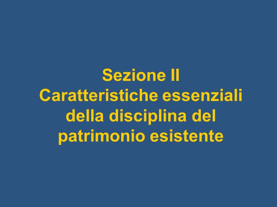 Sezione II Caratteristiche essenziali della disciplina del patrimonio esistente