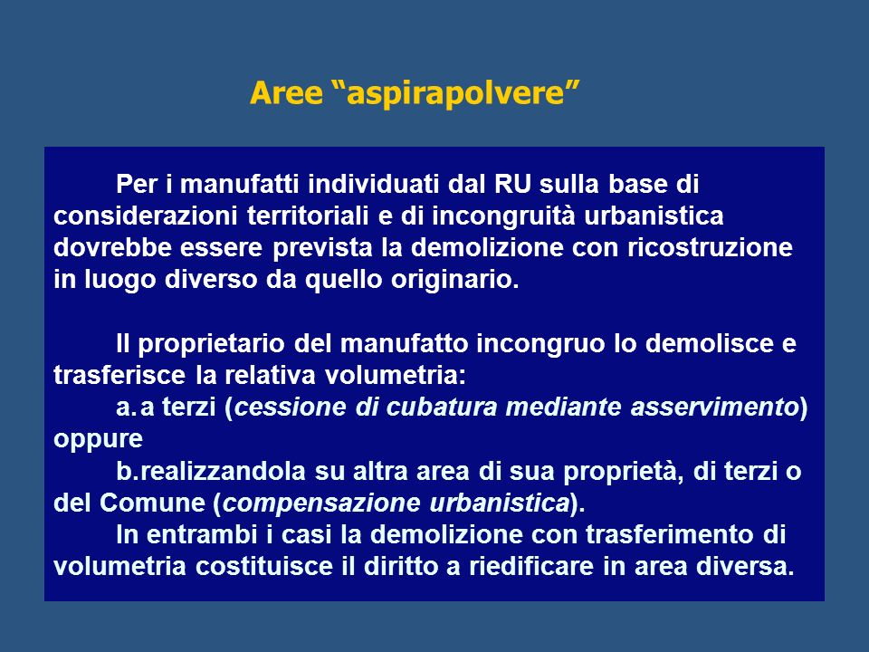 Per i manufatti individuati dal RU sulla base di considerazioni territoriali e di incongruità urbanistica dovrebbe essere prevista la demolizione con