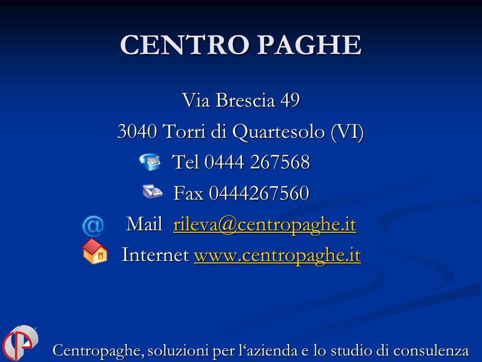 CENTRO PAGHE Via Brescia 49 3040 Torri di Quartesolo (VI) Tel 0444 267568 Fax 0444267560 Mail rileva@centropaghe.it rileva@centropaghe.it Internet www