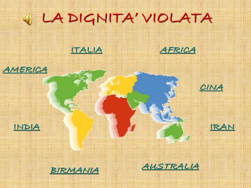 AMERICA AFRICA CINA ITALIA INDIA LA DIGNITA VIOLATA IRAN AUSTRALIA BIRMANIA