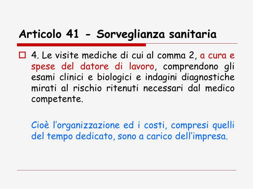 Articolo 41 - Sorveglianza sanitaria 4. Le visite mediche di cui al comma 2, a cura e spese del datore di lavoro, comprendono gli esami clinici e biol