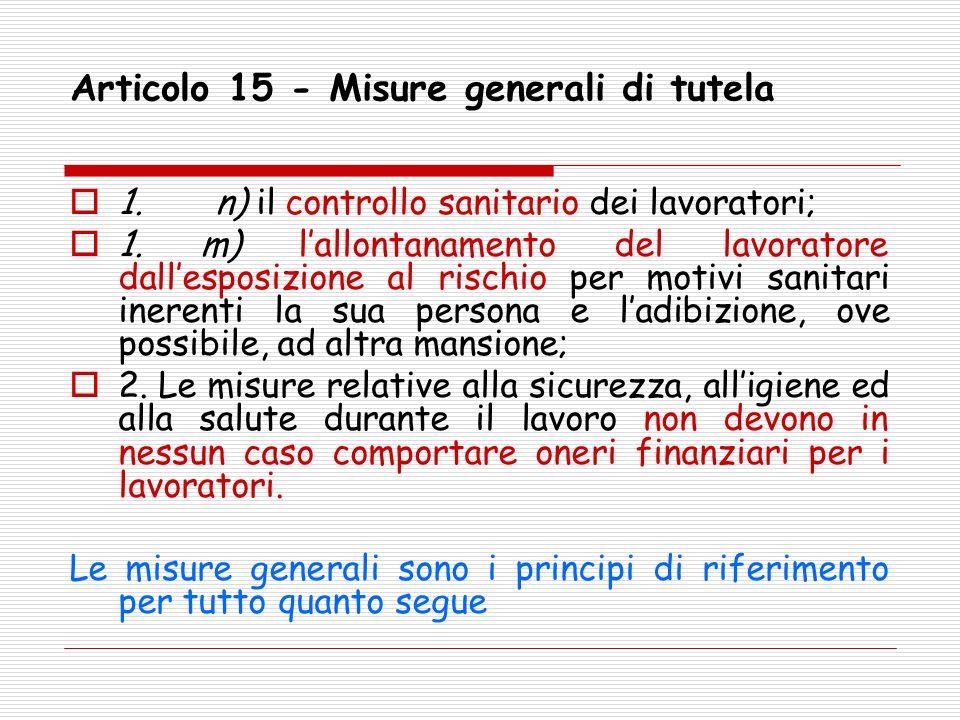 Articolo 15 - Misure generali di tutela 1. n) il controllo sanitario dei lavoratori; 1. m) lallontanamento del lavoratore dallesposizione al rischio p