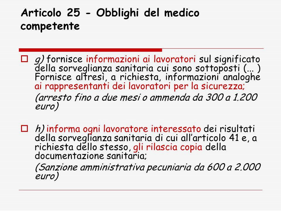 Articolo 25 - Obblighi del medico competente g) fornisce informazioni ai lavoratori sul significato della sorveglianza sanitaria cui sono sottoposti (