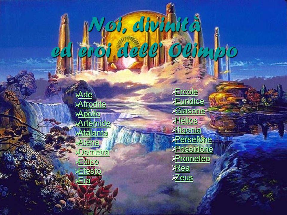 Noi, divinità ed eroi dell Olimpo Ade Ade Ade Afrodite Afrodite Afrodite Apollo Apollo Apollo Artemide Artemide Artemide Atalanta Atalanta Atalanta At