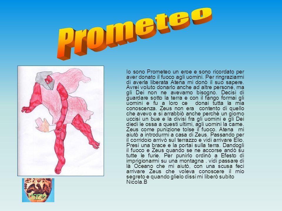 Io sono Prometeo un eroe e sono ricordato per aver donato il fuoco agli uomini. Per ringraziarmi di averla liberata Atena mi donò il suo sapere. Avrei