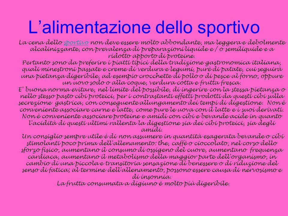 Lalimentazione dello sportivo La cena dello sportivo non deve essere molto abbondante, ma leggera e debolmente alcalinizzante, con prevalenza di prepa