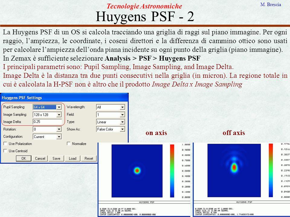 Huygens PSF - 2 Tecnologie Astronomiche M. Brescia La Huygens PSF di un OS si calcola tracciando una griglia di raggi sul piano immagine. Per ogni rag
