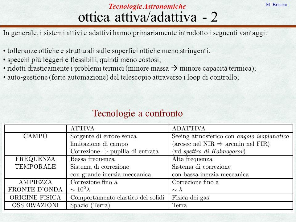ottica attiva/adattiva - 2 Tecnologie Astronomiche M. Brescia In generale, i sistemi attivi e adattivi hanno primariamente introdotto i seguenti vanta