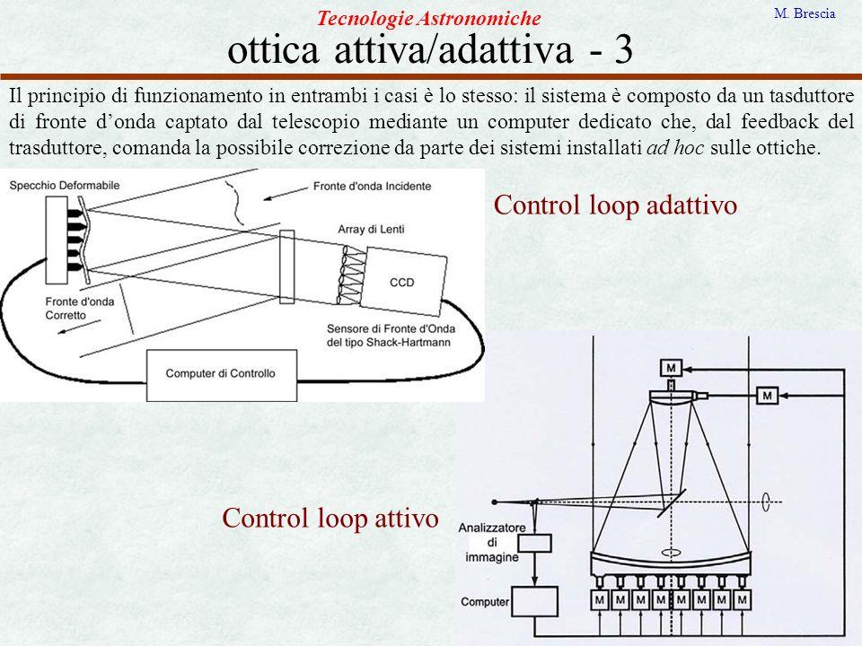 ottica attiva/adattiva - 3 Tecnologie Astronomiche M. Brescia Il principio di funzionamento in entrambi i casi è lo stesso: il sistema è composto da u