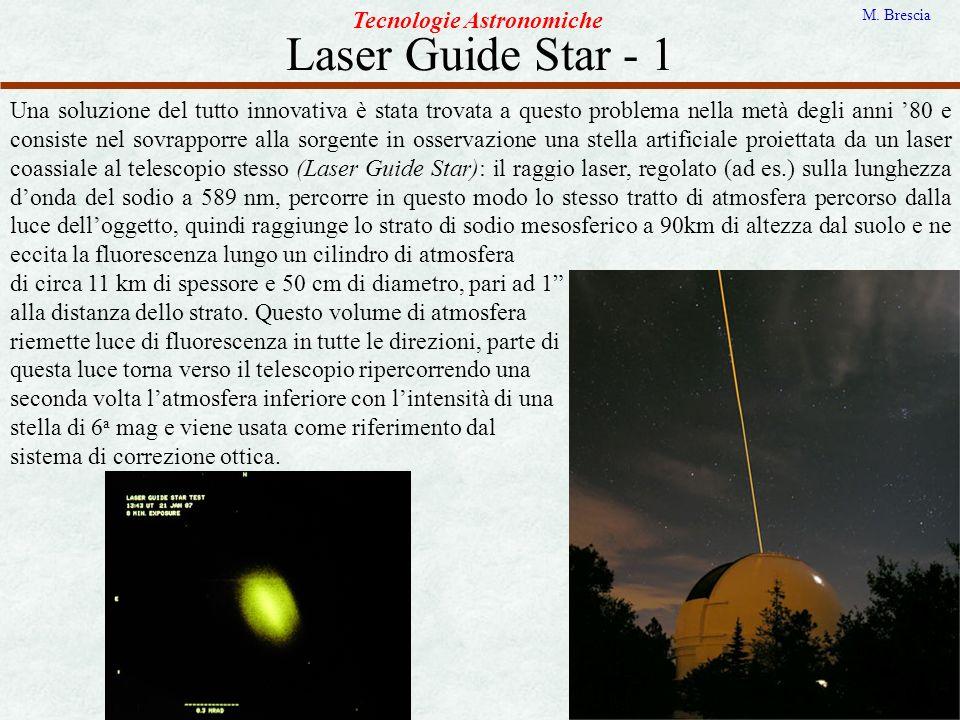 Laser Guide Star - 1 Tecnologie Astronomiche M. Brescia Una soluzione del tutto innovativa è stata trovata a questo problema nella metà degli anni 80