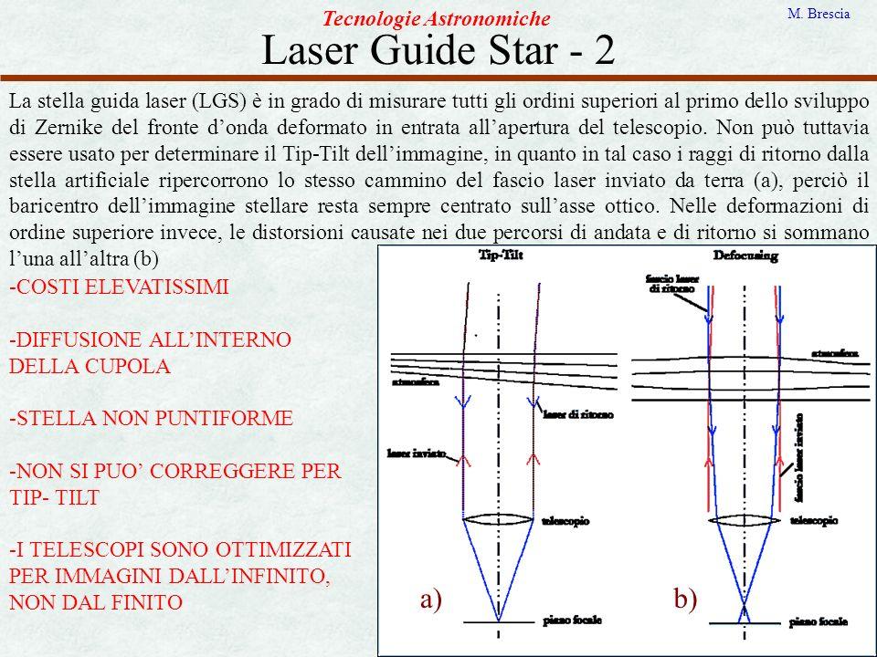Laser Guide Star - 2 Tecnologie Astronomiche M. Brescia La stella guida laser (LGS) è in grado di misurare tutti gli ordini superiori al primo dello s
