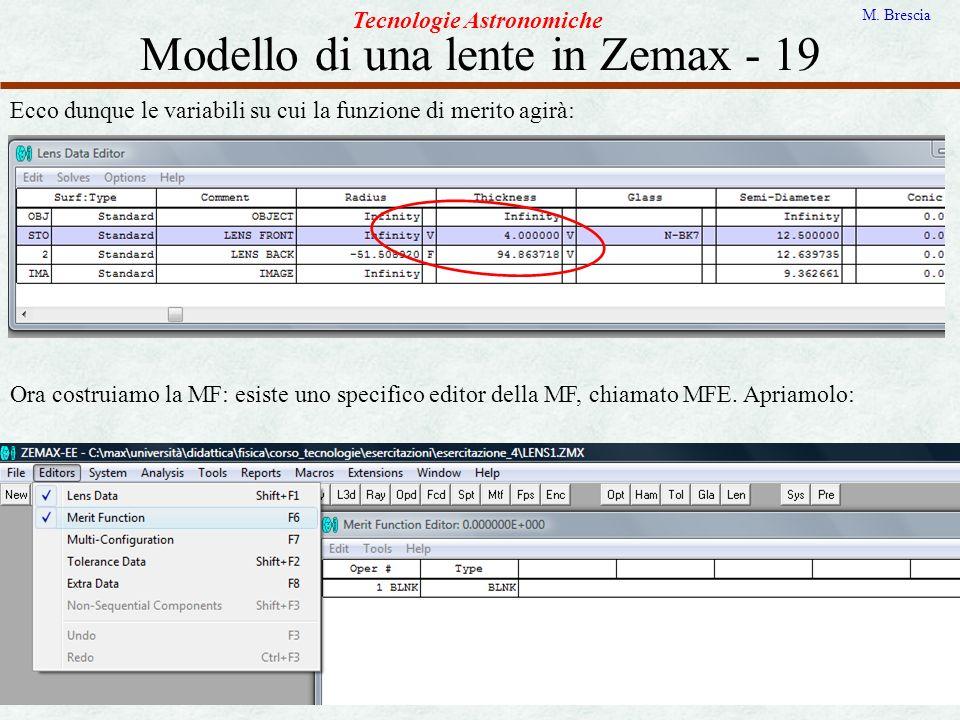 Modello di una lente in Zemax - 19 Tecnologie Astronomiche M. Brescia Ecco dunque le variabili su cui la funzione di merito agirà: Ora costruiamo la M