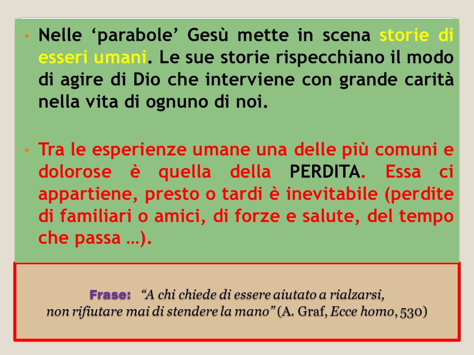 Frase: A chi chiede di essere aiutato a rialzarsi, non rifiutare mai di stendere la mano (A. Graf, Ecce homo, 530) Nelle parabole Gesù mette in scena