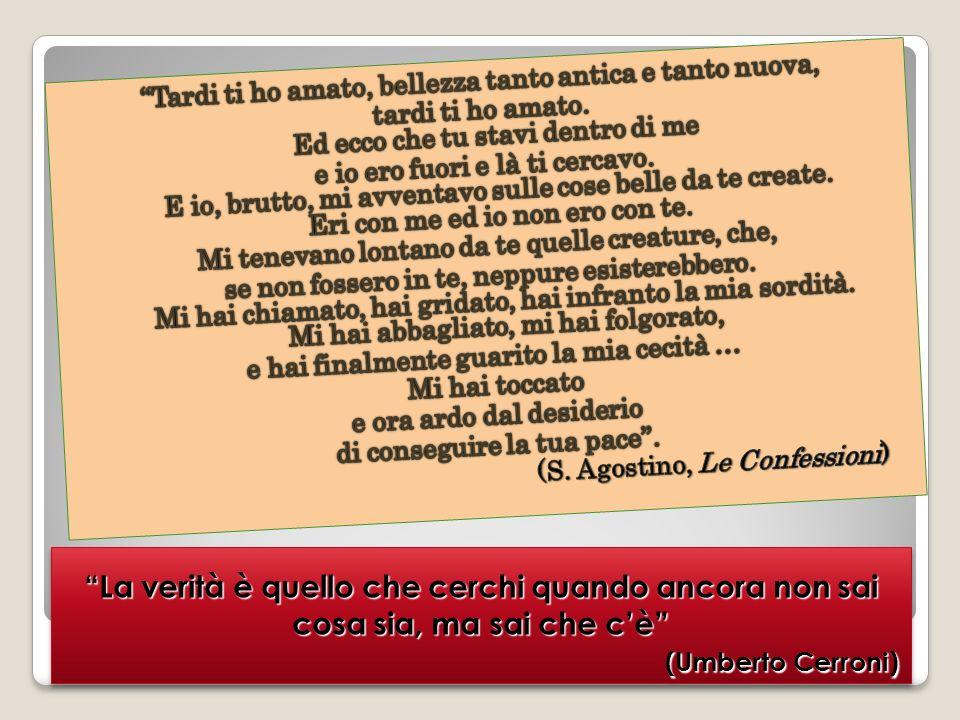 La verità è quello che cerchi quando ancora non sai cosa sia, ma sai che cè (Umberto Cerroni)