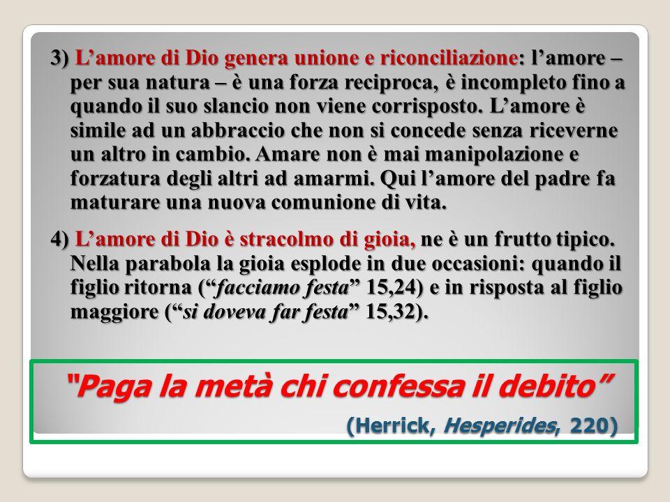 Paga la metà chi confessa il debito (Herrick, Hesperides, 220) 3) Lamore di Dio genera unione e riconciliazione: lamore – per sua natura – è una forza