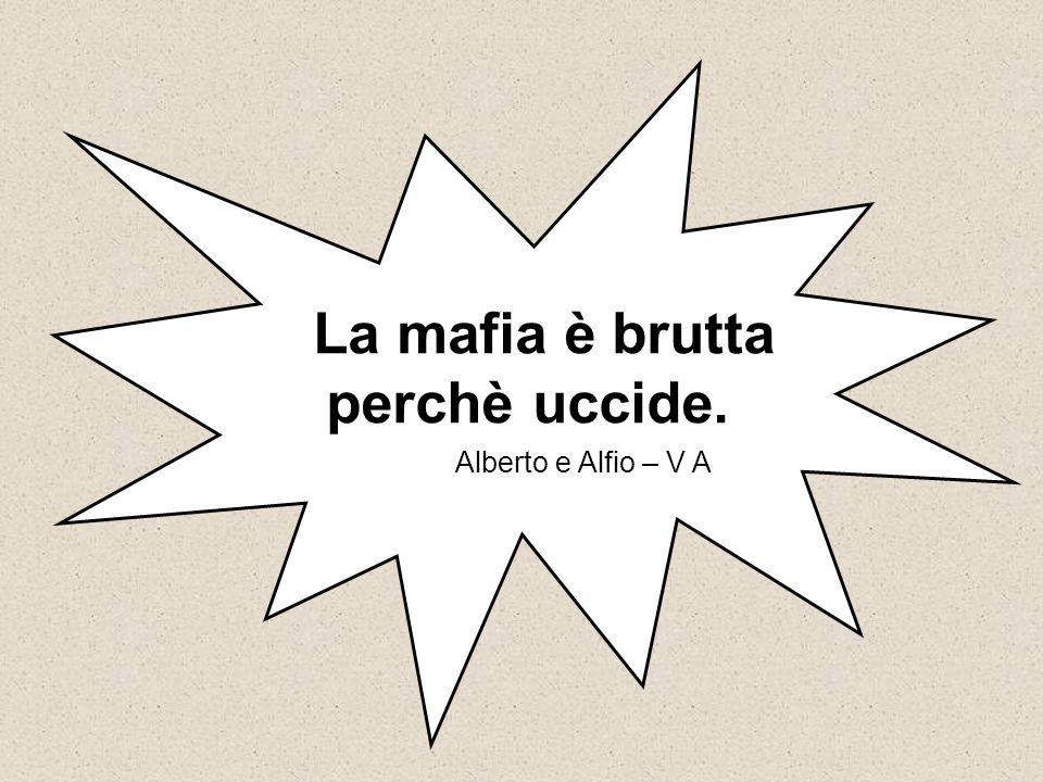 La mafia è brutta perchè uccide. Alberto e Alfio – V A
