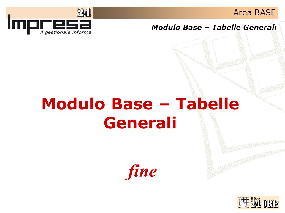 Area BASE Modulo Base – Tabelle Generali fine Modulo Base – Tabelle Generali