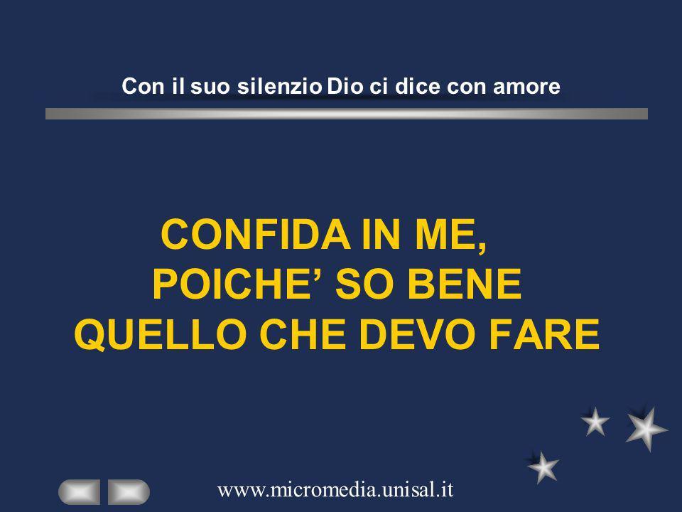 Con il suo silenzio Dio ci dice con amore CONFIDA IN ME, POICHE SO BENE QUELLO CHE DEVO FARE www.micromedia.unisal.it