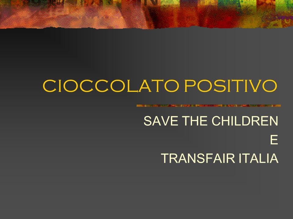 CIOCCOLATO POSITIVO SAVE THE CHILDREN E TRANSFAIR ITALIA