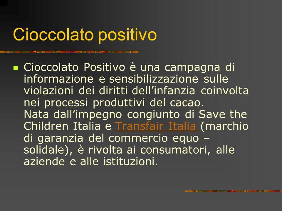 Cioccolato positivo Cioccolato Positivo è una campagna di informazione e sensibilizzazione sulle violazioni dei diritti dellinfanzia coinvolta nei pro