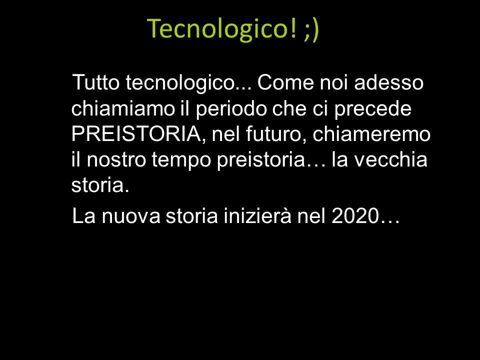 Tecnologico! ;) Tutto tecnologico... Come noi adesso chiamiamo il periodo che ci precede PREISTORIA, nel futuro, chiameremo il nostro tempo preistoria
