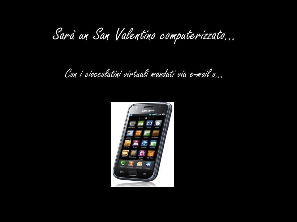 Sarà un San Valentino computerizzato… Con i cioccolatini virtuali mandati via e-mail o…