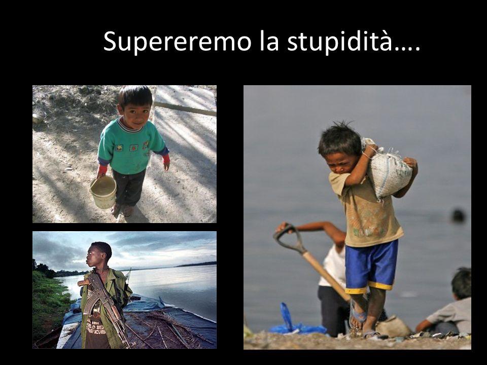 Supereremo la stupidità….