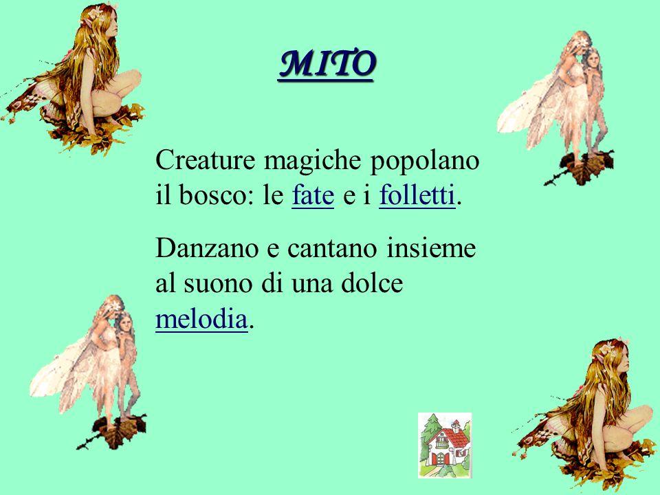 MITO Creature magiche popolano il bosco: le fate e i folletti.fatefolletti Danzano e cantano insieme al suono di una dolce melodia. melodia
