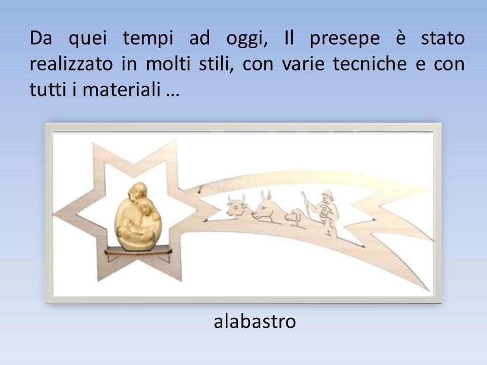 Da quei tempi ad oggi, Il presepe è stato realizzato in molti stili, con varie tecniche e con tutti i materiali … alabastro