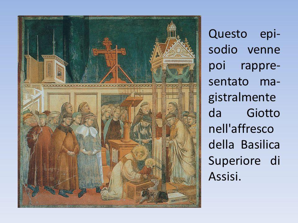 Questo epi- sodio venne poi rappre- sentato ma- gistralmente da Giotto nell'affresco della Basilica Superiore di Assisi.