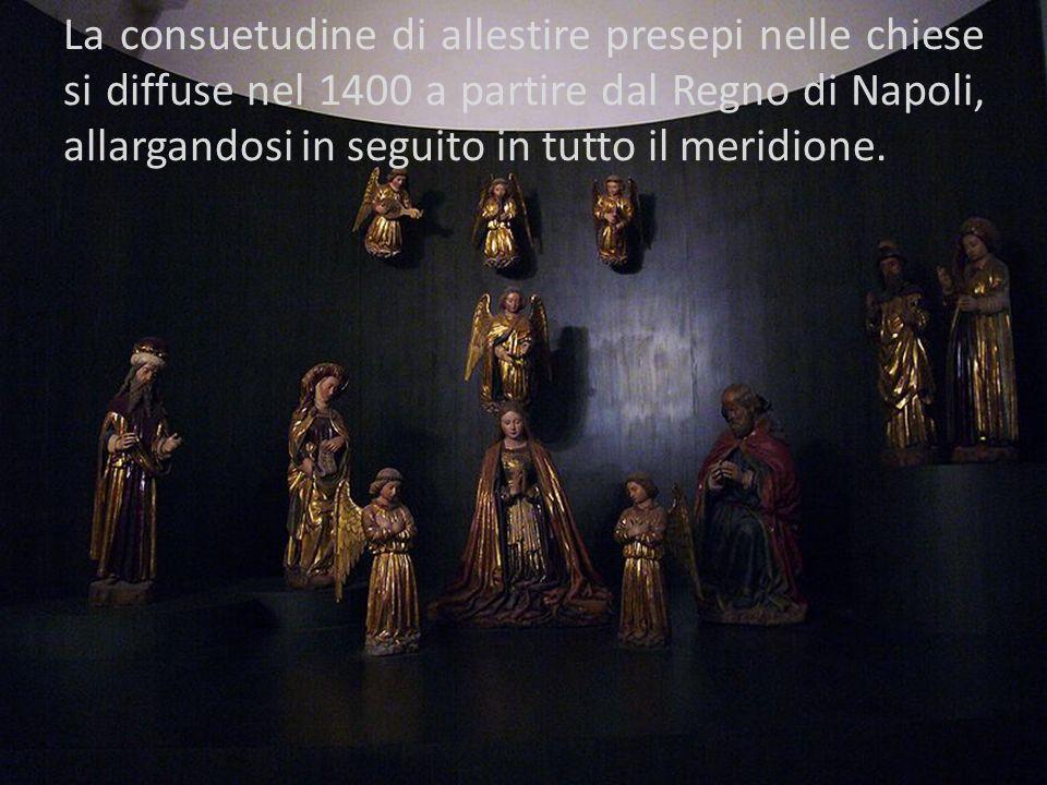 La consuetudine di allestire presepi nelle chiese si diffuse nel 1400 a partire dal Regno di Napoli, allargandosi in seguito in tutto il meridione.