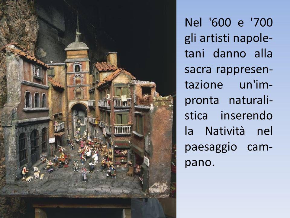Nel '600 e '700 gli artisti napole- tani danno alla sacra rappresen- tazione un'im- pronta naturali- stica inserendo la Natività nel paesaggio cam- pa