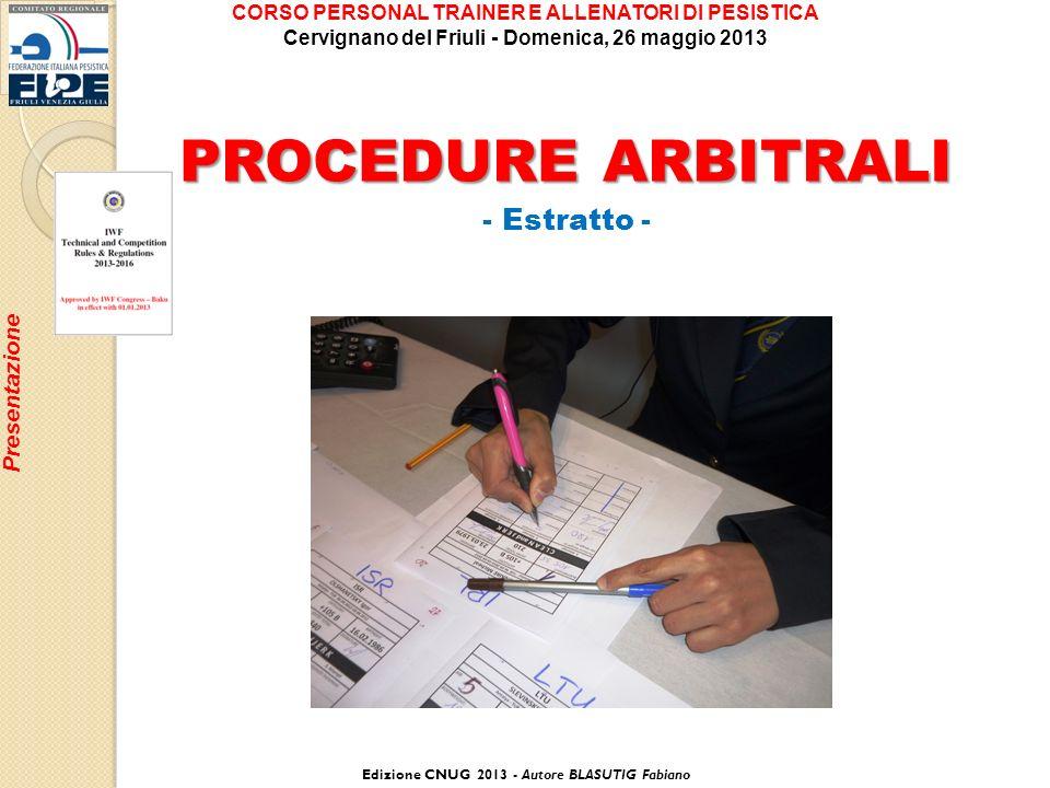 Presentazione PROCEDURE ARBITRALI - Estratto - Edizione CNUG 2013 - Autore BLASUTIG Fabiano CORSO PERSONAL TRAINER E ALLENATORI DI PESISTICA Cervignan
