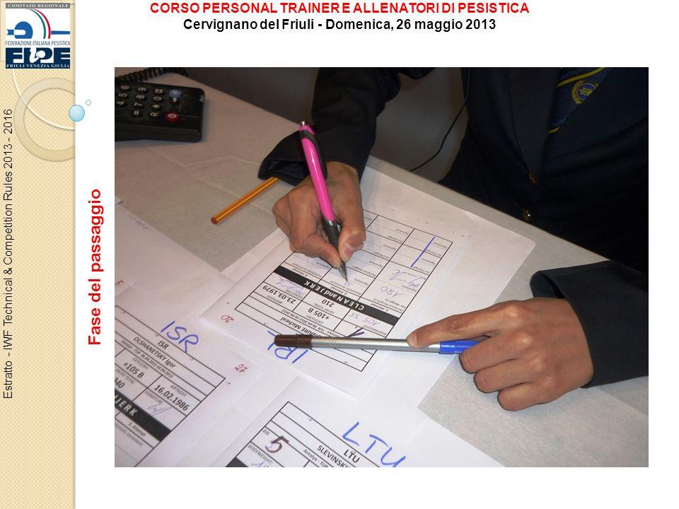 Estratto - IWF Technical & Competition Rules 2013 - 2016 Fase del passaggio CORSO PERSONAL TRAINER E ALLENATORI DI PESISTICA Cervignano del Friuli - D