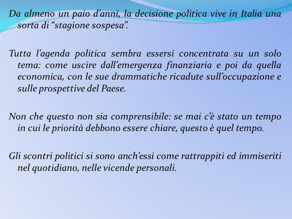 Da almeno un paio danni, la decisione politica vive in Italia una sorta di stagione sospesa.