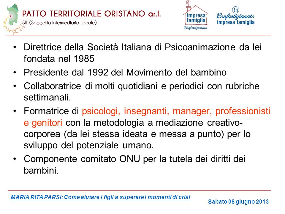 Direttrice della Società Italiana di Psicoanimazione da lei fondata nel 1985 Presidente dal 1992 del Movimento del bambino Collaboratrice di molti quo