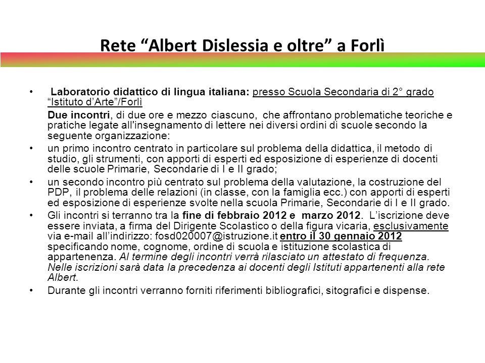 Rete Albert Dislessia e oltre a Forlì Laboratorio didattico di lingua italiana: presso Scuola Secondaria di 2° grado Istituto dArte/Forlì Due incontri