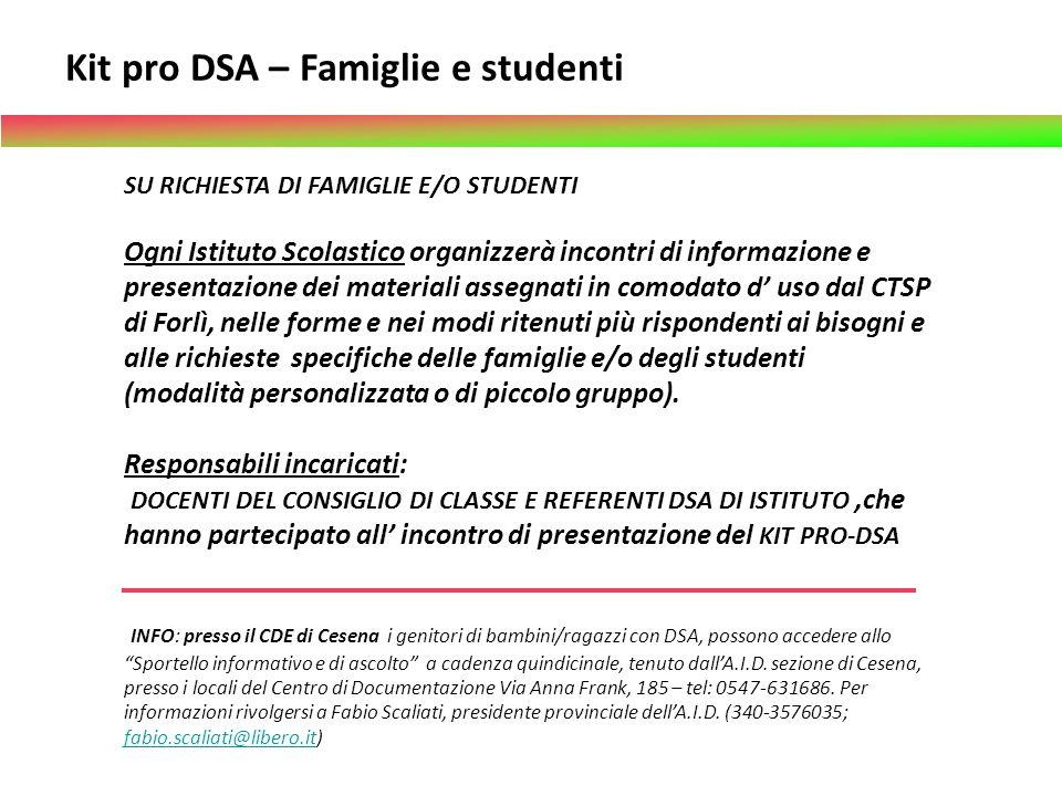 Kit pro DSA – Famiglie e studenti SU RICHIESTA DI FAMIGLIE E/O STUDENTI Ogni Istituto Scolastico organizzerà incontri di informazione e presentazione