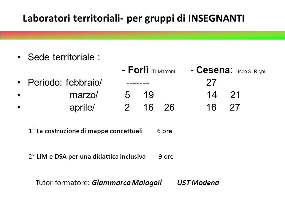 Laboratori territoriali- per gruppi di INSEGNANTI Sede territoriale : - Forlì ITI Marconi - Cesena: Liceo S. Righi Periodo: febbraio/ ------- 27 marzo