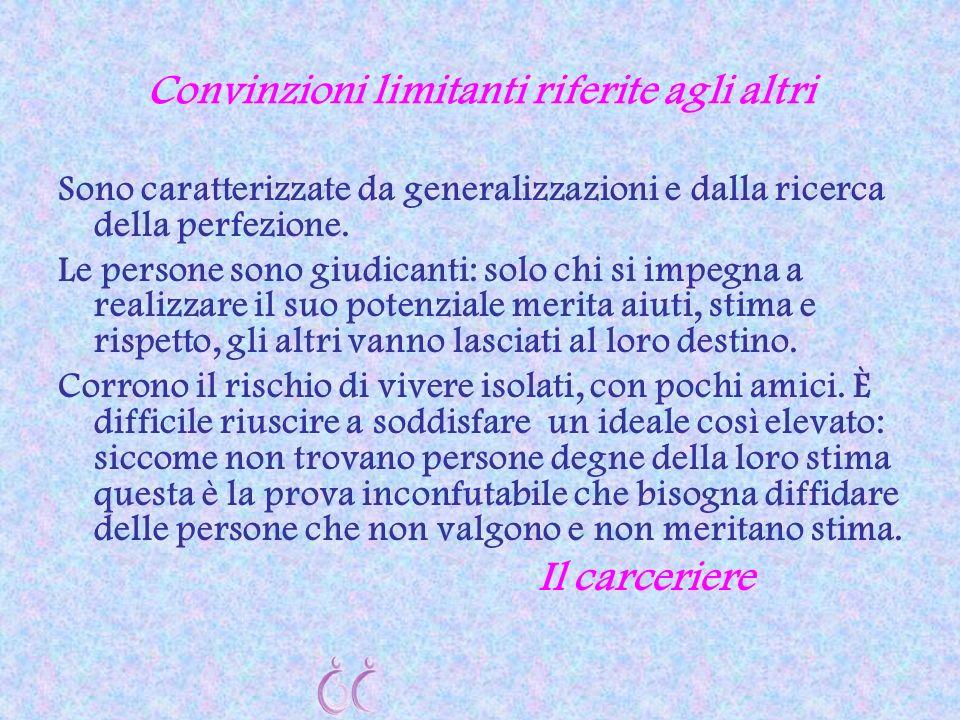 Convinzioni limitanti riferite agli altri Sono caratterizzate da generalizzazioni e dalla ricerca della perfezione. Le persone sono giudicanti: solo c
