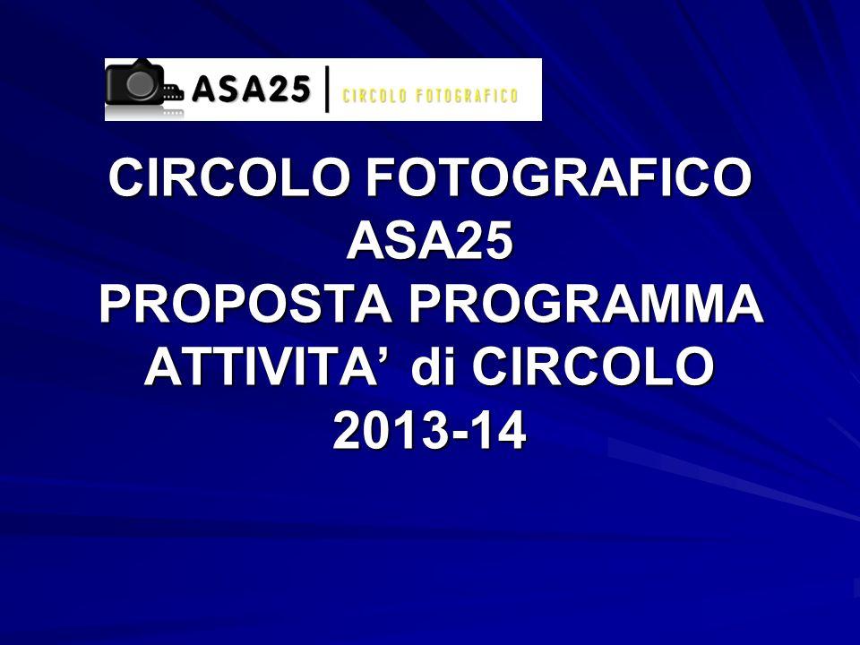 CIRCOLO FOTOGRAFICO ASA25 PROPOSTA PROGRAMMA ATTIVITA di CIRCOLO 2013-14