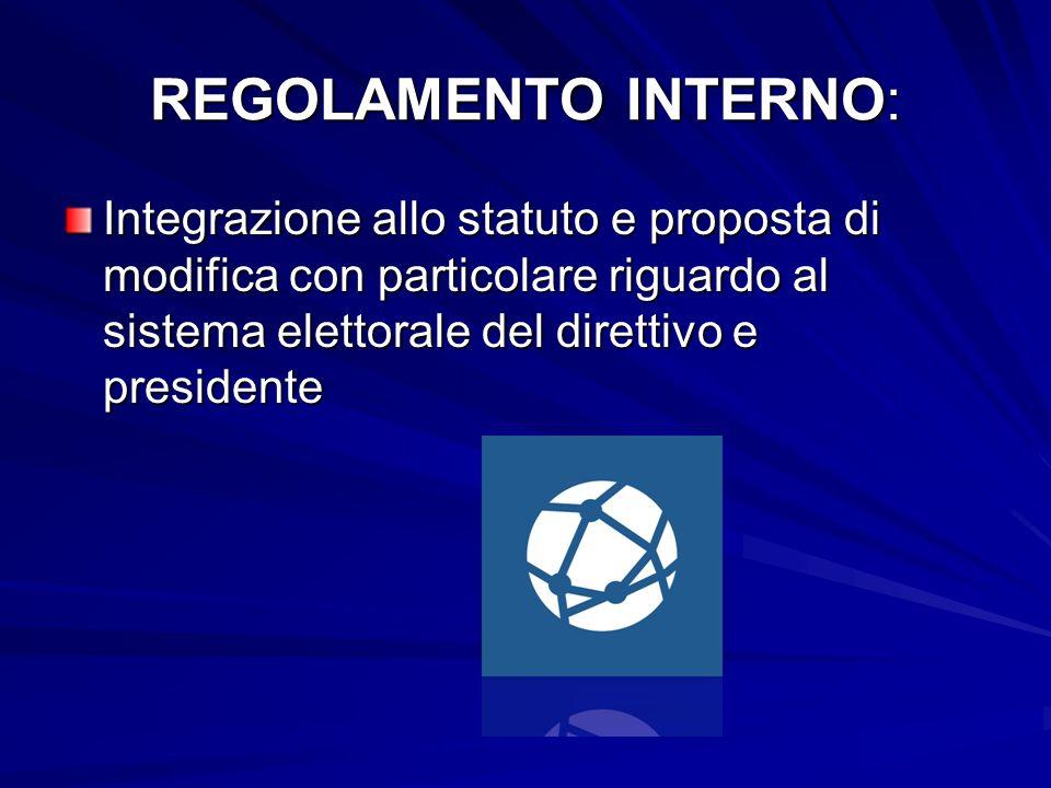 REGOLAMENTO INTERNO: Integrazione allo statuto e proposta di modifica con particolare riguardo al sistema elettorale del direttivo e presidente